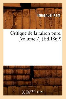 Critique de La Raison Pure. [Volume 2] (Ed.1869)