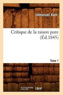 Critique de La Raison Pure. Tome 1 (Ed.1845)
