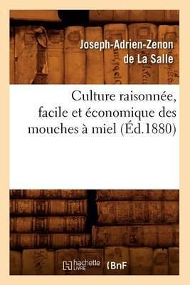 Culture Raisonnee, Facile Et Economique Des Mouches a Miel (Ed.1880)