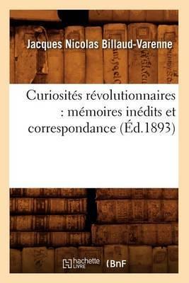 Curiosites Revolutionnaires: Memoires Inedits Et Correspondance (Ed.1893)