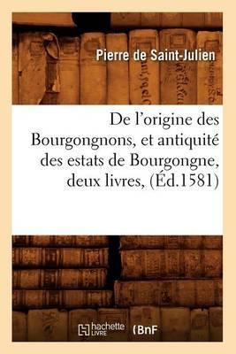 de L'Origine Des Bourgongnons, Et Antiquite Des Estats de Bourgongne, Deux Livres, (Ed.1581)