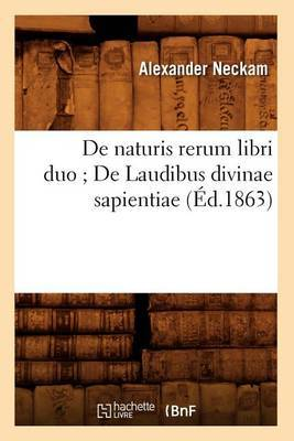 de Naturis Rerum Libri Duo; de Laudibus Divinae Sapientiae (Ed.1863)