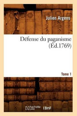 Defense Du Paganisme. Tome 1 (Ed.1769)