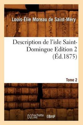 Description de L'Isle Saint-Domingue. Edition 2, Tome 2 (Ed.1875)