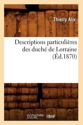 Descriptions Particulieres Des Duche de Lorraine, (Ed.1870)