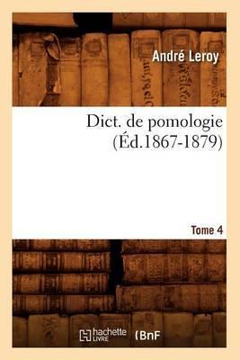 Dict. de Pomologie. Tome 4 (Ed.1867-1879)