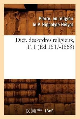 Dict. Des Ordres Religieux, T. 1 (Ed.1847-1863)