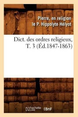 Dict. Des Ordres Religieux, T. 3