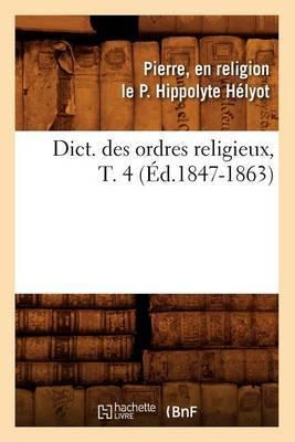 Dict. Des Ordres Religieux, T. 4