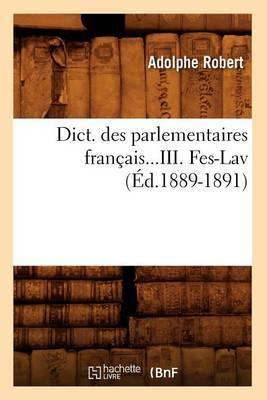 Dict. Des Parlementaires Francais. Tome III. Fes-Lav (Ed.1889-1891)