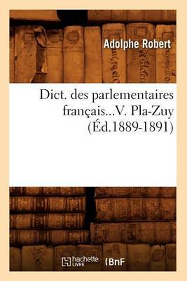 Dict. Des Parlementaires Francais. Tome V. Pla-Zuy (Ed.1889-1891)