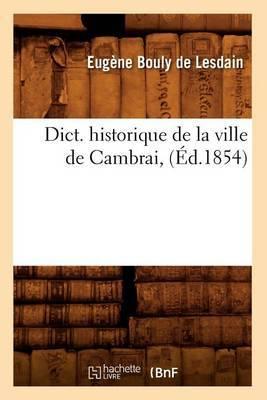 Dict. Historique de La Ville de Cambrai, (Ed.1854)