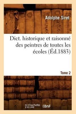 Dict. Historique Et Raisonne Des Peintres de Toutes Les Ecoles, Tome 2 (Ed.1883)