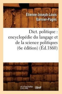 Dict. Politique: Encyclopedie Du Langage Et de La Science Politiques (6e Edition) (Ed.1860)