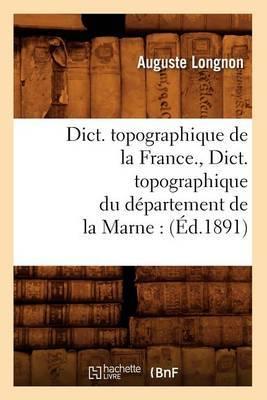 Dict. Topographique de La France., Dict. Topographique Du Departement de La Marne: (Ed.1891)