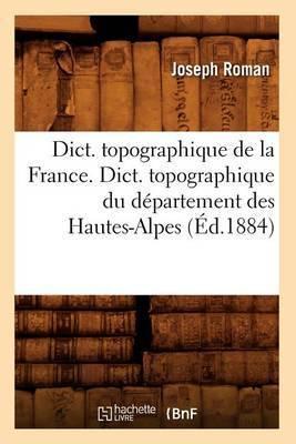 Dict. Topographique de la France., Dict. Topographique Du Departement Des Hautes-Alpes