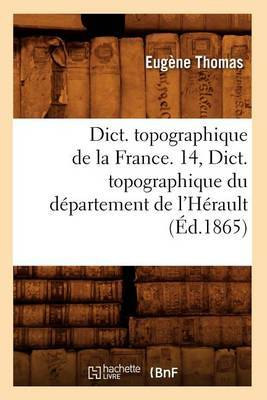 Dict. Topographique de La France. 14, Dict. Topographique Du Departement de L'Herault