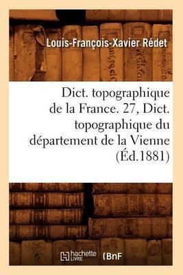 Dict. Topographique de La France. 27, Dict. Topographique Du Departement de La Vienne