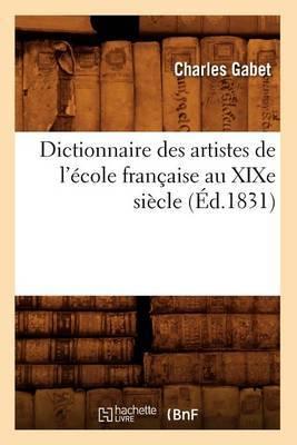 Dictionnaire Des Artistes de L'Ecole Francaise Au Xixe Siecle (Ed.1831)