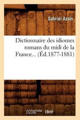 Dictionnaire Des Idiomes Romans Du midi de la France. Tome 3