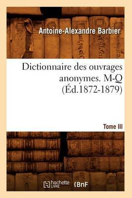 Dictionnaire Des Ouvrages Anonymes. Tome III. M-Q