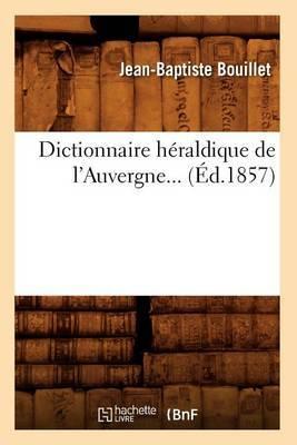 Dictionnaire Heraldique de L'Auvergne... (Ed.1857)