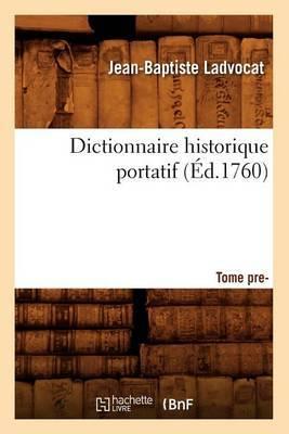 Dictionnaire Historique Portatif. Tome Premier (Ed.1760)