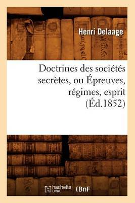 Doctrines Des Societes Secretes, Ou Epreuves, Regimes, Esprit, (Ed.1852)