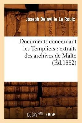 Documents Concernant Les Templiers: Extraits Des Archives de Malte (Ed.1882)