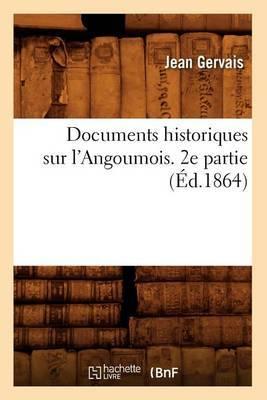 Documents Historiques Sur L'Angoumois. 2e Partie (Ed.1864)