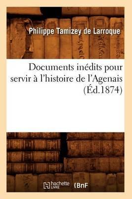 Documents Inedits Pour Servir A L'Histoire de L'Agenais (Ed.1874)