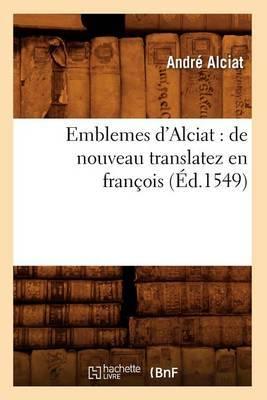 Emblemes D'Alciat: de Nouveau Translatez En Francois, (Ed.1549)