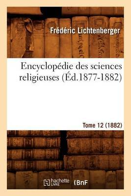 Encyclopedie Des Sciences Religieuses. Tome 12 (1882) (Ed.1877-1882)