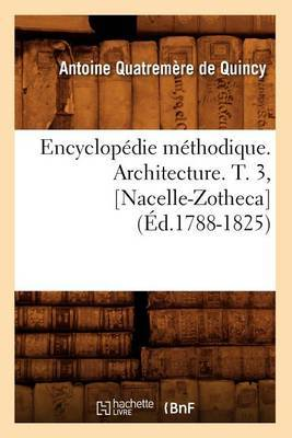 Encyclopedie Methodique. Architecture. T. 3, [Nacelle-Zotheca]