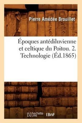 Epoques Antediluvienne Et Celtique Du Poitou. 2. Technologie (Ed.1865)