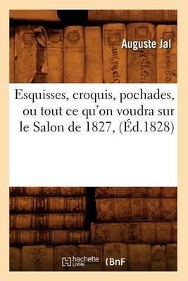 Esquisses, Croquis, Pochades, Ou Tout Ce Qu'on Voudra Sur Le Salon de 1827, (Ed.1828)