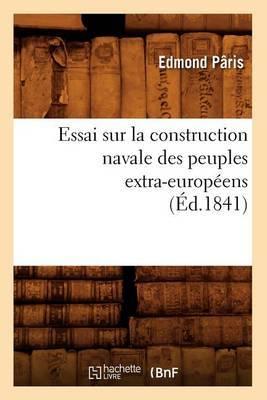Essai Sur La Construction Navale Des Peuples Extra-Europeens, (Ed.1841)