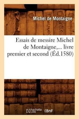 Essais de Messire Michel de Montaigne, ... Livre Premier Et Second (Ed.1580)