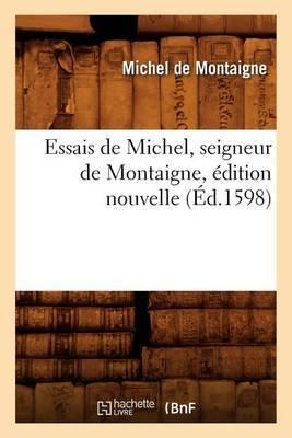 Essais de Michel, Seigneur de Montaigne, Edition Nouvelle (Ed.1598)
