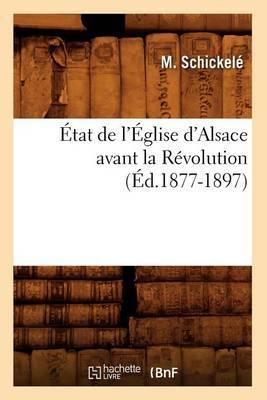Etat de L'Eglise D'Alsace Avant La Revolution, (Ed.1877-1897)