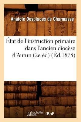 Etat de L'Instruction Primaire Dans L'Ancien Diocese D'Autun (2e Ed) (Ed.1878)