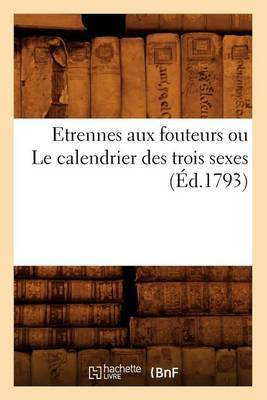 Etrennes Aux Fouteurs Ou Le Calendrier Des Trois Sexes (Ed.1793)