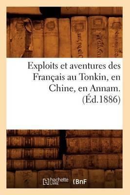 Exploits Et Aventures Des Francais Au Tonkin, En Chine, En Annam. (Ed.1886)