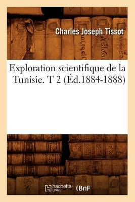 Exploration Scientifique de La Tunisie. T 2 (Ed.1884-1888)