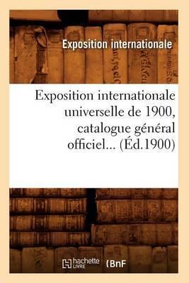 Exposition Internationale Universelle de 1900, Catalogue General Officiel... (Ed.1900)