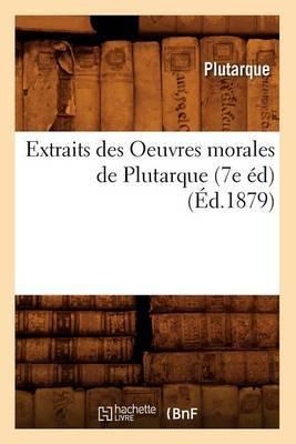 Extraits Des Oeuvres Morales de Plutarque (7e Ed) (Ed.1879)