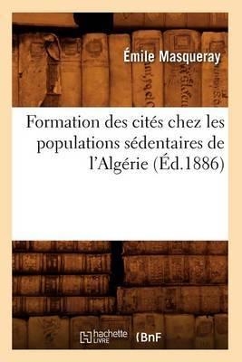 Formation Des Cites Chez Les Populations Sedentaires de L'Algerie (Ed.1886)