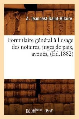Formulaire General A L'Usage Des Notaires, Juges de Paix, Avoues, (Ed.1882)