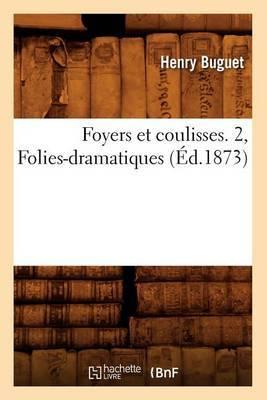 Foyers Et Coulisses. 2, Folies-Dramatiques (Ed.1873)