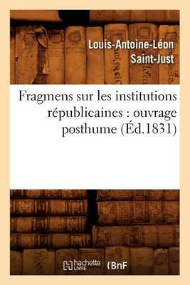 Fragmens Sur Les Institutions Republicaines: Ouvrage Posthume (Ed.1831)